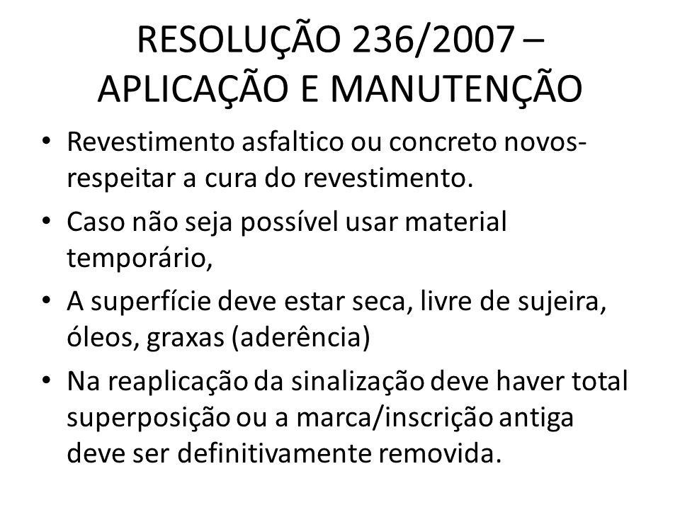 RESOLUÇÃO 236/2007 – APLICAÇÃO E MANUTENÇÃO Revestimento asfaltico ou concreto novos- respeitar a cura do revestimento. Caso não seja possível usar ma