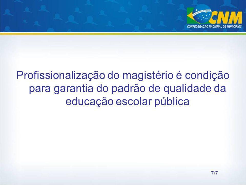 Profissionalização do magistério é condição para garantia do padrão de qualidade da educação escolar pública 7/7