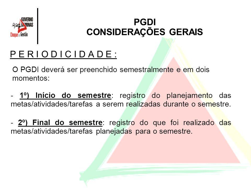 P E R I O D I C I D A D E : PGDI CONSIDERAÇÕES GERAIS O PGDI deverá ser preenchido semestralmente e em dois momentos: - 1º) Início do semestre: regist
