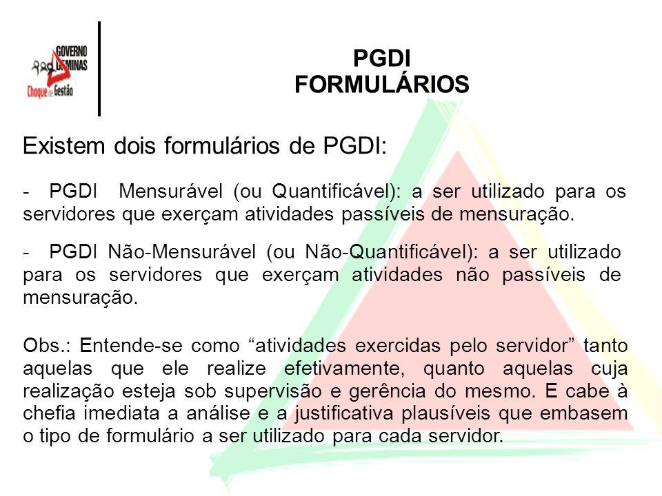 Existem dois formulários de PGDI: PGDI FORMULÁRIOS - PGDI Mensurável (ou Quantificável): a ser utilizado para os servidores que exerçam atividades pas