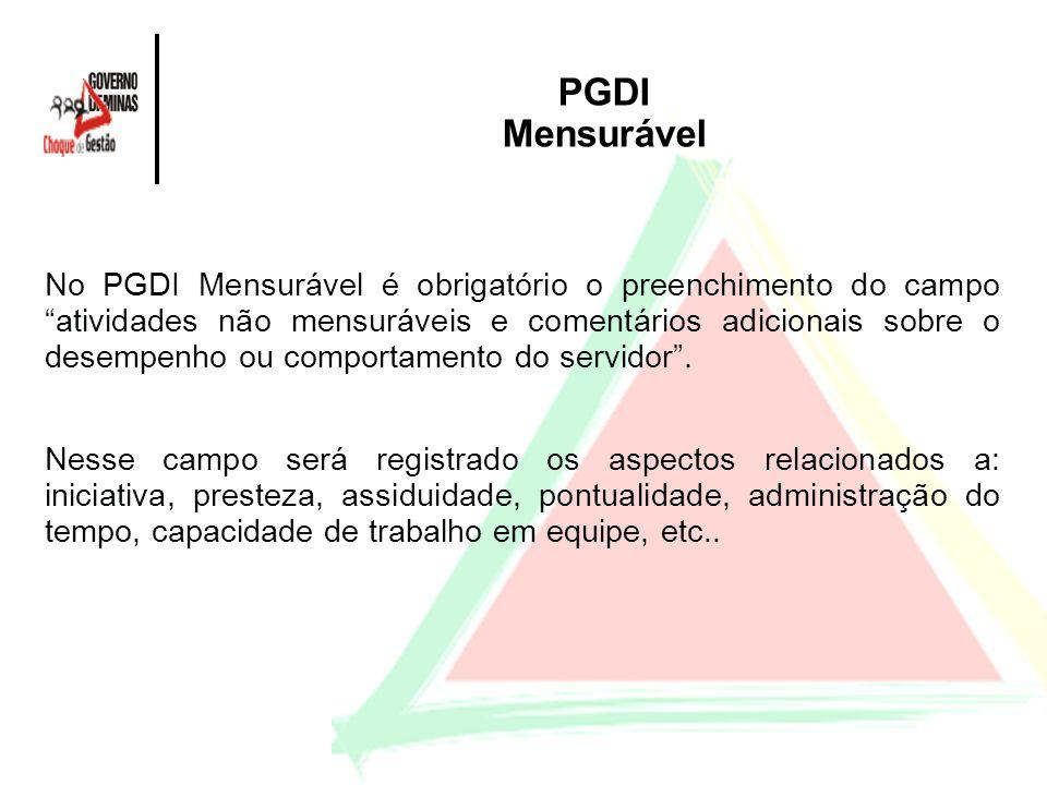 PGDI Mensurável No PGDI Mensurável é obrigatório o preenchimento do campo atividades não mensuráveis e comentários adicionais sobre o desempenho ou co