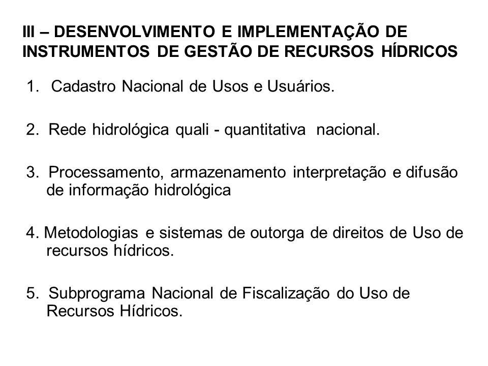 III – DESENVOLVIMENTO E IMPLEMENTAÇÃO DE INSTRUMENTOS DE GESTÃO DE RECURSOS HÍDRICOS 1.