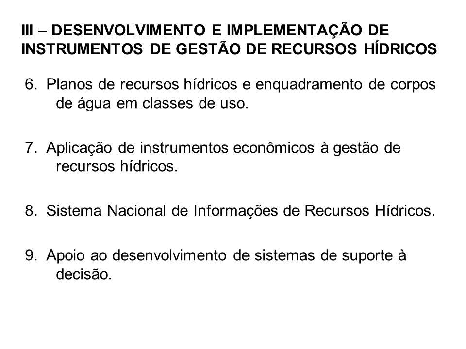 III – DESENVOLVIMENTO E IMPLEMENTAÇÃO DE INSTRUMENTOS DE GESTÃO DE RECURSOS HÍDRICOS 6.