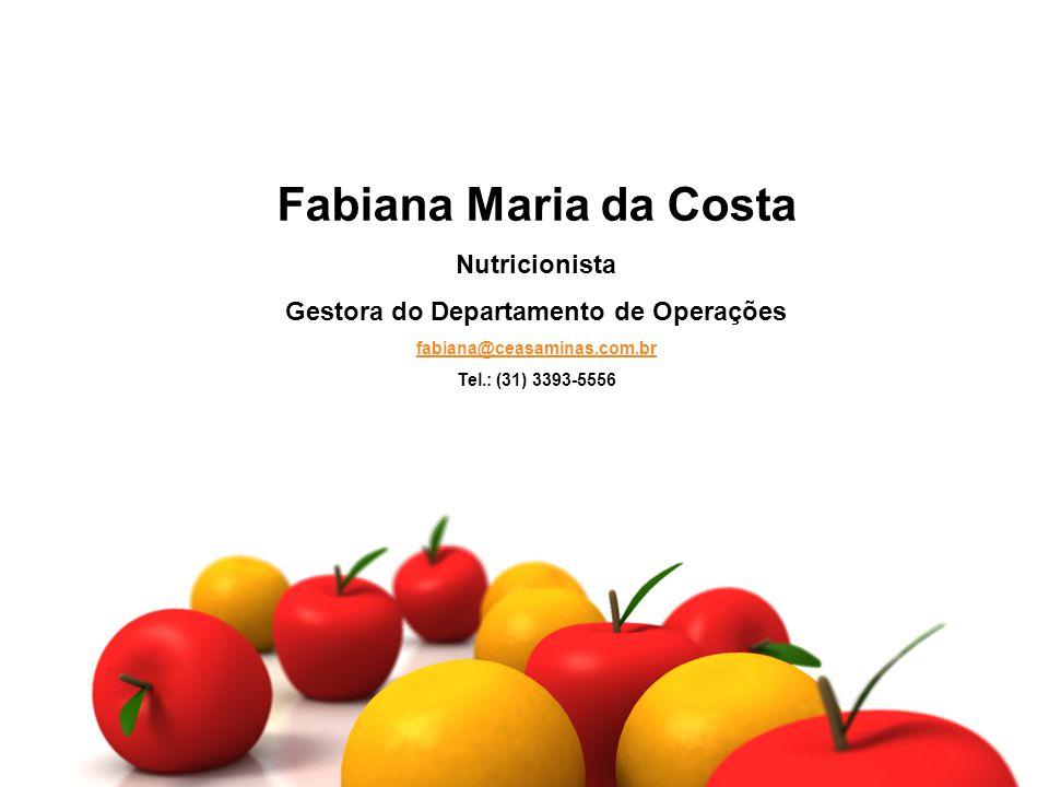 Fabiana Maria da Costa Nutricionista Gestora do Departamento de Operações fabiana@ceasaminas.com.br Tel.: (31) 3393-5556