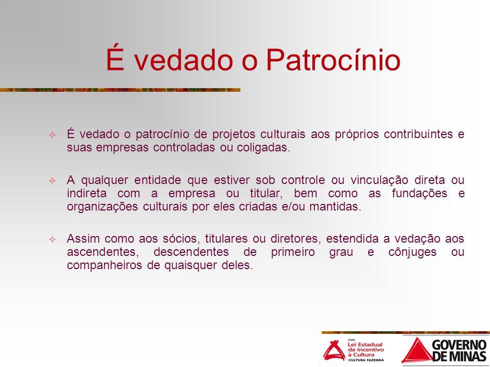 É vedado o Patrocínio É vedado o patrocínio de projetos culturais aos próprios contribuintes e suas empresas controladas ou coligadas. A qualquer enti