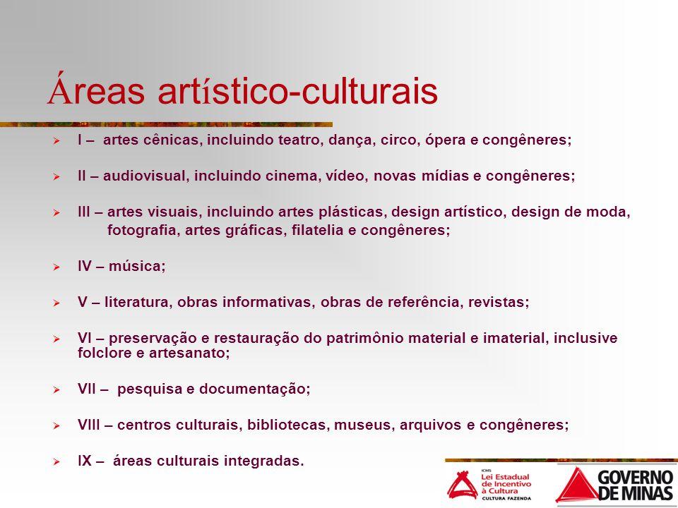 Á reas art í stico-culturais I – artes cênicas, incluindo teatro, dança, circo, ópera e congêneres; II – audiovisual, incluindo cinema, vídeo, novas m