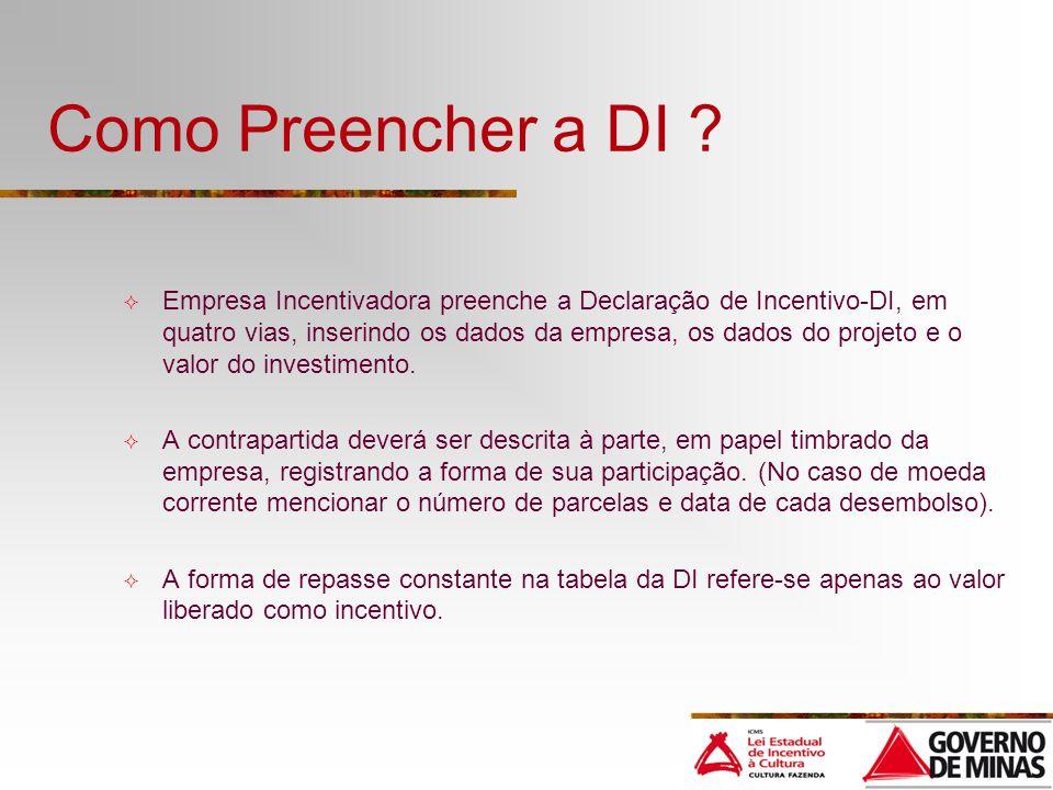Como Preencher a DI ? Empresa Incentivadora preenche a Declaração de Incentivo-DI, em quatro vias, inserindo os dados da empresa, os dados do projeto