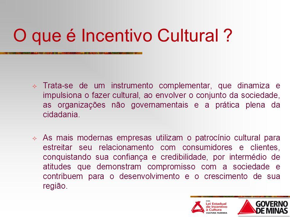 O que é Incentivo Cultural ? Trata-se de um instrumento complementar, que dinamiza e impulsiona o fazer cultural, ao envolver o conjunto da sociedade,