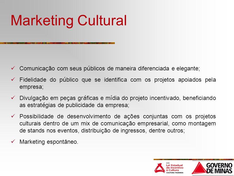 Marketing Cultural Comunica ç ão com seus p ú blicos de maneira diferenciada e elegante; Fidelidade do p ú blico que se identifica com os projetos apo
