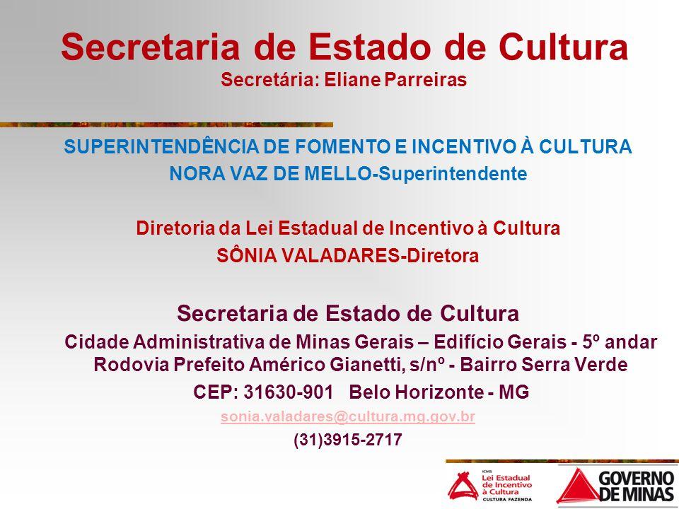 Secretaria de Estado de Cultura Secretária: Eliane Parreiras SUPERINTENDÊNCIA DE FOMENTO E INCENTIVO À CULTURA NORA VAZ DE MELLO-Superintendente Diret