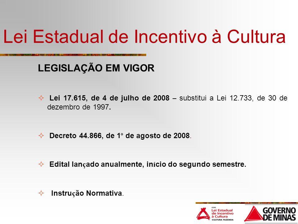 Lei Estadual de Incentivo à Cultura LEGISLAÇÃO EM VIGOR Lei 17.615, de 4 de julho de 2008 – substitui a Lei 12.733, de 30 de dezembro de 1997. Decreto
