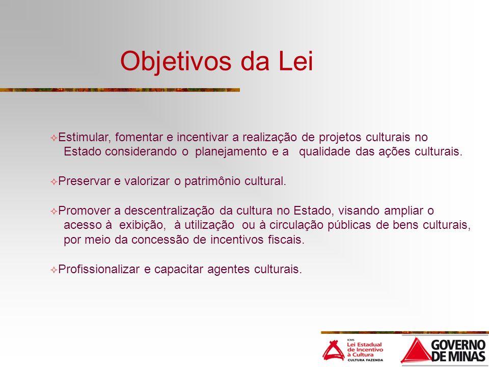 Objetivos da Lei Estimular, fomentar e incentivar a realização de projetos culturais no Estado considerando o planejamento e a qualidade das ações cul
