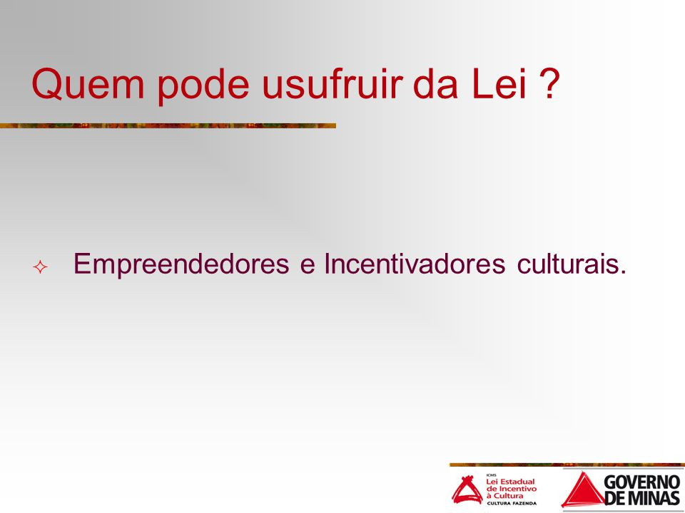 Quem pode usufruir da Lei ? Empreendedores e Incentivadores culturais.