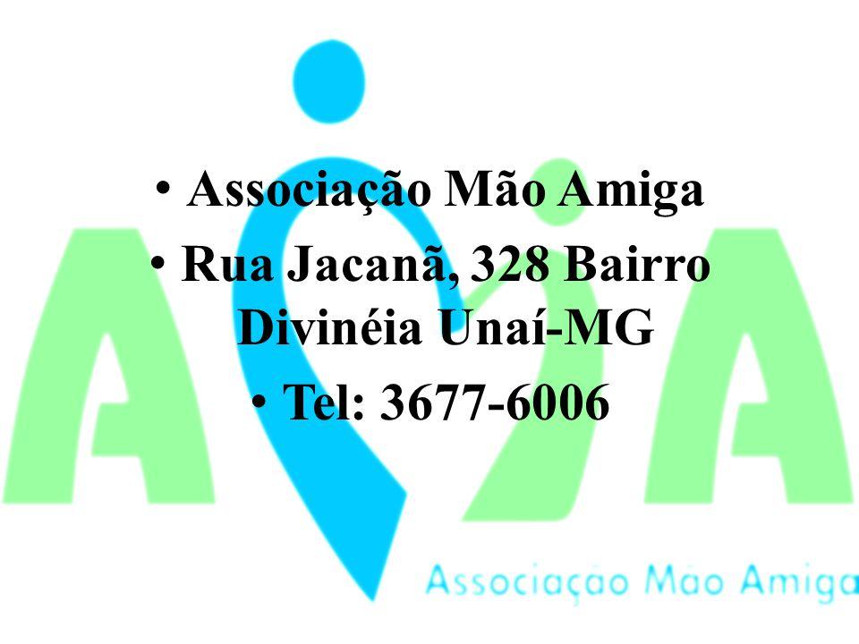 Associação Mão Amiga Rua Jacanã, 328 Bairro Divinéia Unaí-MG Tel: 3677-6006
