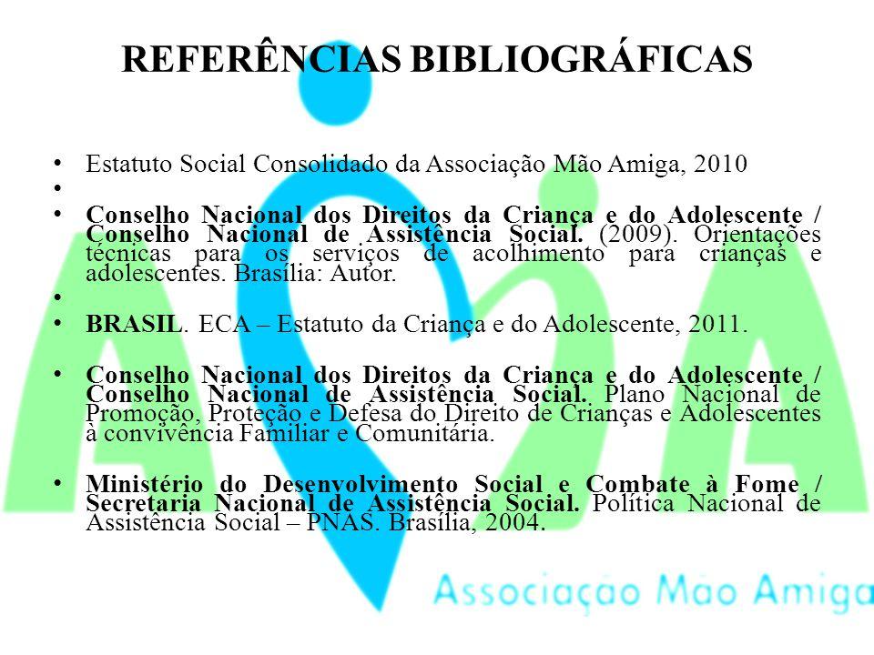 REFERÊNCIAS BIBLIOGRÁFICAS Estatuto Social Consolidado da Associação Mão Amiga, 2010 Conselho Nacional dos Direitos da Criança e do Adolescente / Conselho Nacional de Assistência Social.
