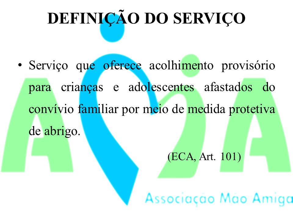 DEFINIÇÃO DO SERVIÇO Serviço que oferece acolhimento provisório para crianças e adolescentes afastados do convívio familiar por meio de medida protetiva de abrigo.