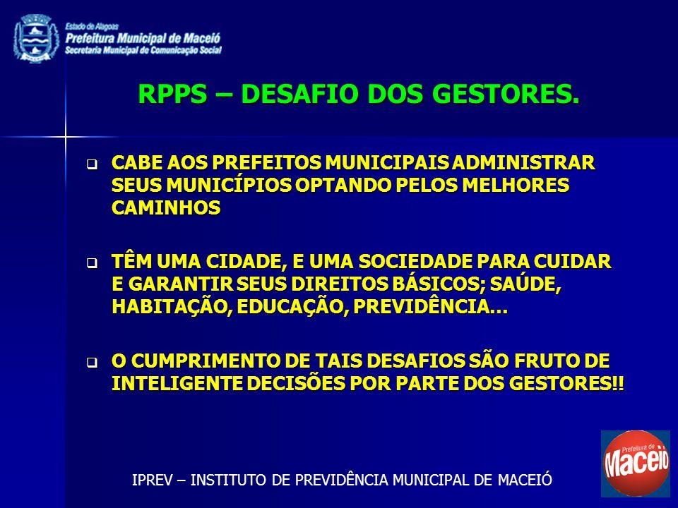 RPPS – DESAFIO DOS GESTORES. CABE AOS PREFEITOS MUNICIPAIS ADMINISTRAR SEUS MUNICÍPIOS OPTANDO PELOS MELHORES CAMINHOS CABE AOS PREFEITOS MUNICIPAIS A