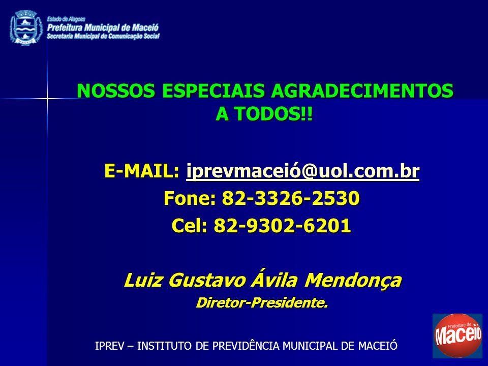 NOSSOS ESPECIAIS AGRADECIMENTOS A TODOS!! IPREV – INSTITUTO DE PREVIDÊNCIA MUNICIPAL DE MACEIÓ E-MAIL: iprevmaceió@uol.com.br iprevmaceió@uol.com.br F