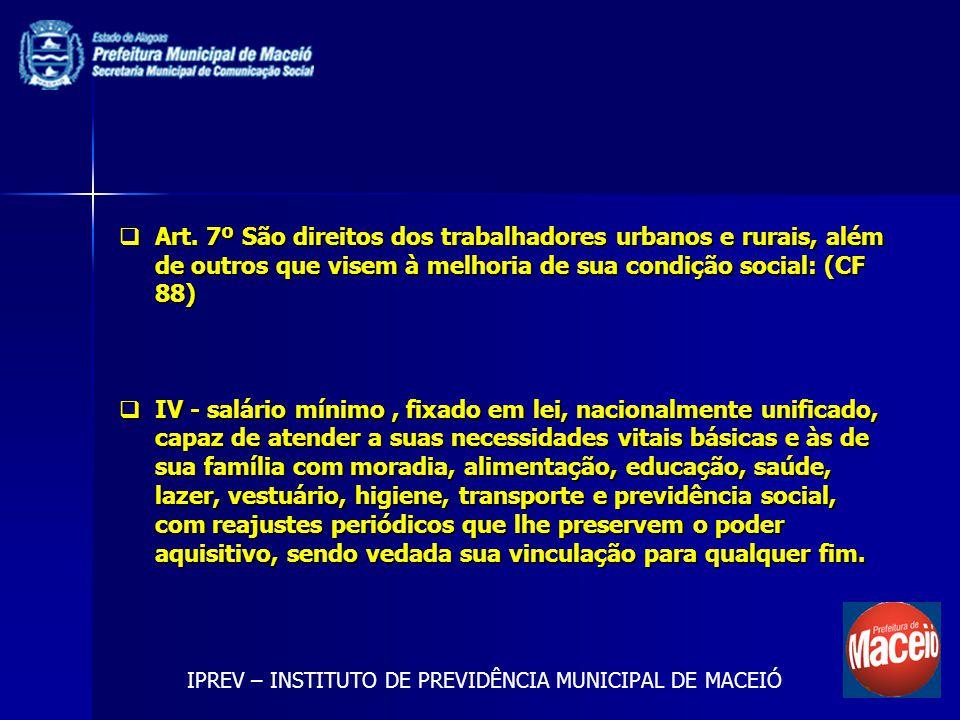 Art. 7º São direitos dos trabalhadores urbanos e rurais, além de outros que visem à melhoria de sua condição social: (CF 88) Art. 7º São direitos dos
