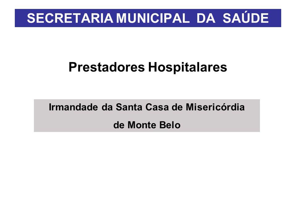 Prestadores Hospitalares SECRETARIA MUNICIPAL DA SAÚDE Irmandade da Santa Casa de Misericórdia de Monte Belo