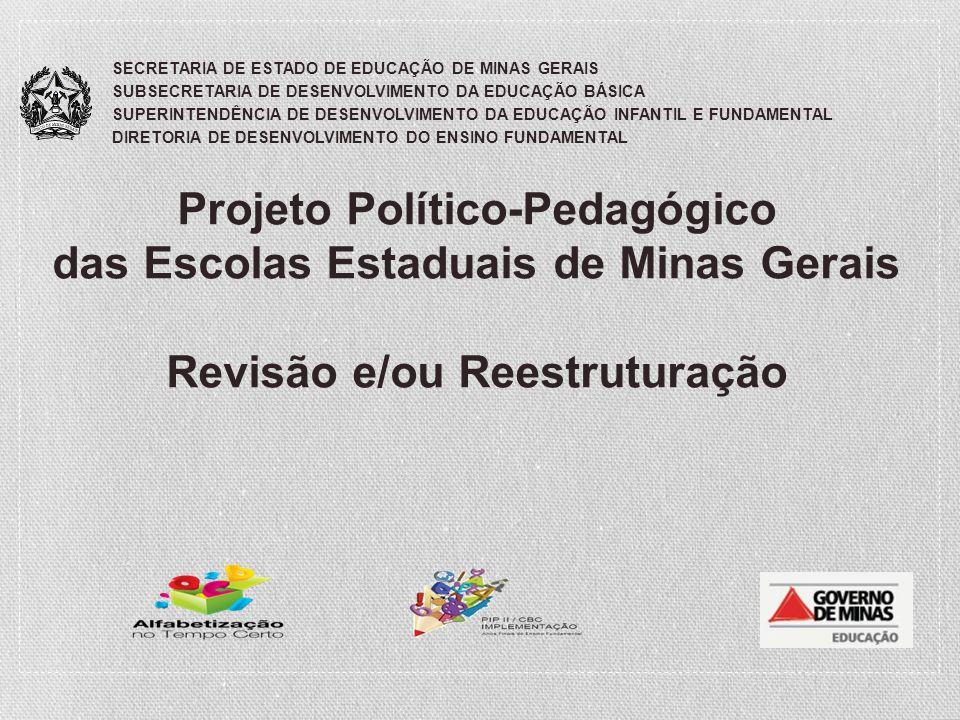 Projeto Político-Pedagógico das Escolas Estaduais de Minas Gerais Revisão e/ou Reestruturação SECRETARIA DE ESTADO DE EDUCAÇÃO DE MINAS GERAIS SUBSECR