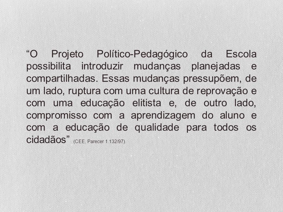 O Projeto Político-Pedagógico da Escola possibilita introduzir mudanças planejadas e compartilhadas. Essas mudanças pressupõem, de um lado, ruptura co