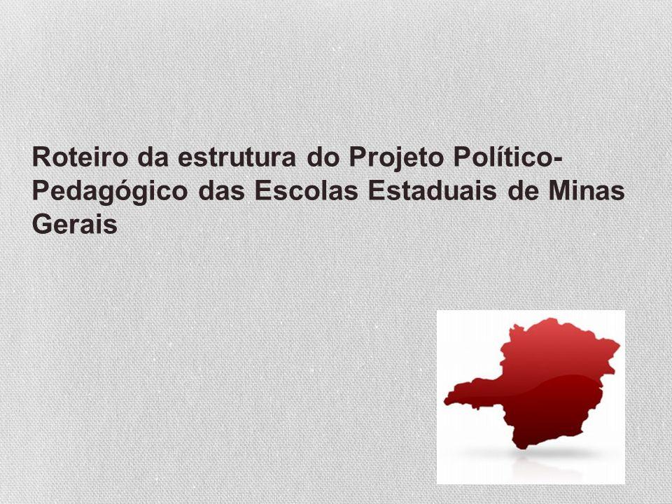 Roteiro da estrutura do Projeto Político- Pedagógico das Escolas Estaduais de Minas Gerais