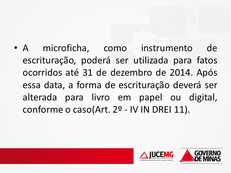 A microficha, como instrumento de escrituração, poderá ser utilizada para fatos ocorridos até 31 de dezembro de 2014. Após essa data, a forma de escri