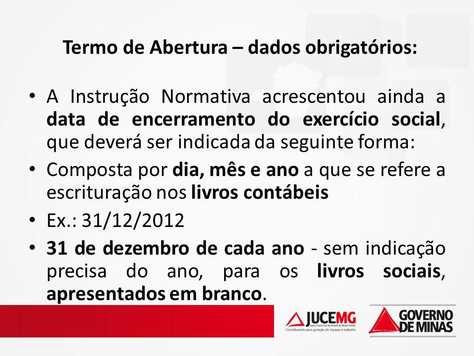 Termo de Abertura – dados obrigatórios: A Instrução Normativa acrescentou ainda a data de encerramento do exercício social, que deverá ser indicada da
