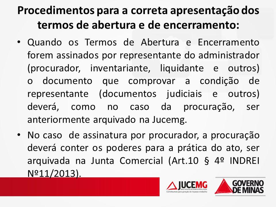 Procedimentos para a correta apresentação dos termos de abertura e de encerramento: Quando os Termos de Abertura e Encerramento forem assinados por re