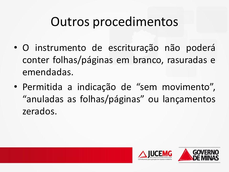Outros procedimentos O instrumento de escrituração não poderá conter folhas/páginas em branco, rasuradas e emendadas. Permitida a indicação de sem mov