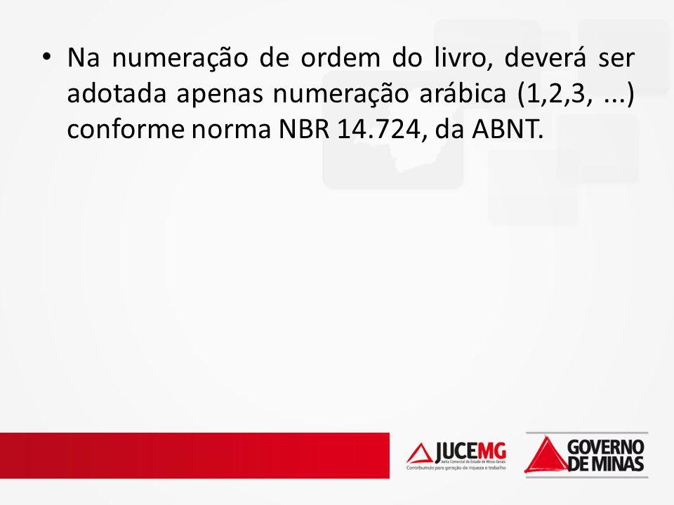Na numeração de ordem do livro, deverá ser adotada apenas numeração arábica (1,2,3,...) conforme norma NBR 14.724, da ABNT.