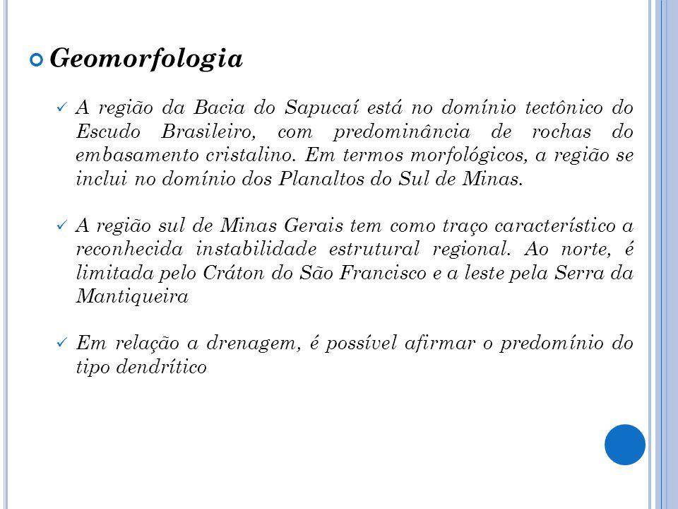 Geomorfologia A região da Bacia do Sapucaí está no domínio tectônico do Escudo Brasileiro, com predominância de rochas do embasamento cristalino. Em t