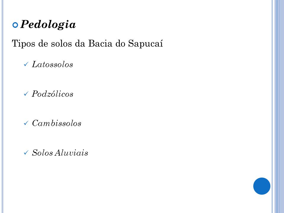 Pedologia Tipos de solos da Bacia do Sapucaí Latossolos Podzólicos Cambissolos Solos Aluviais
