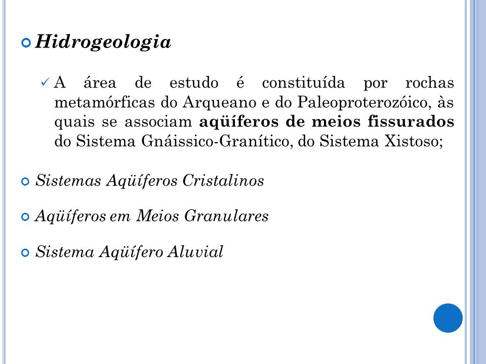 Hidrogeologia A área de estudo é constituída por rochas metamórficas do Arqueano e do Paleoproterozóico, às quais se associam aqüíferos de meios fissu