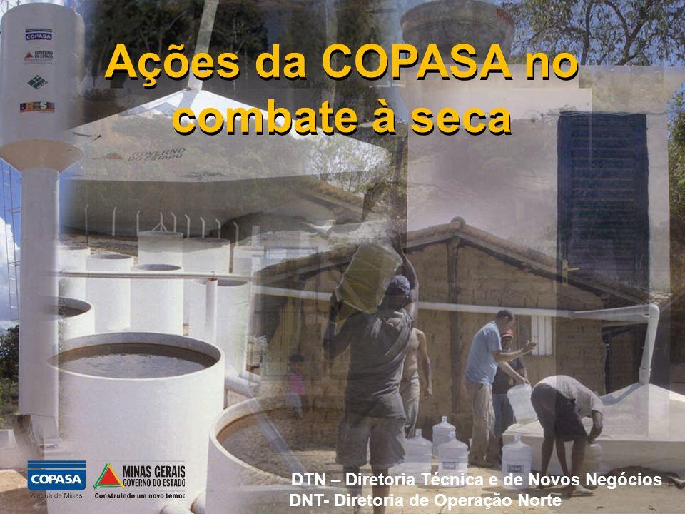 Ações da COPASA no combate à seca DTN – Diretoria Técnica e de Novos Negócios DNT- Diretoria de Operação Norte