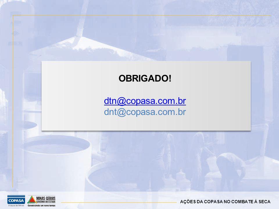 AÇÕES DA COPASA NO COMBATE À SECA OBRIGADO! dtn@copasa.com.br dnt@copasa.com.br
