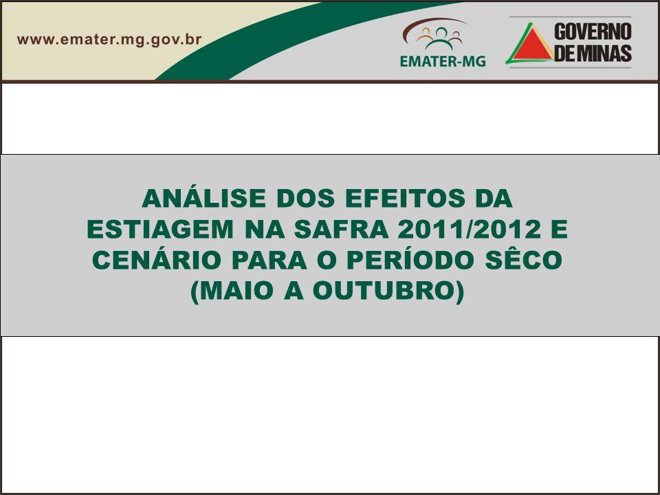 ANÁLISE DOS EFEITOS DA ESTIAGEM NA SAFRA 2011/2012 E CENÁRIO PARA O PERÍODO SÊCO (MAIO A OUTUBRO)