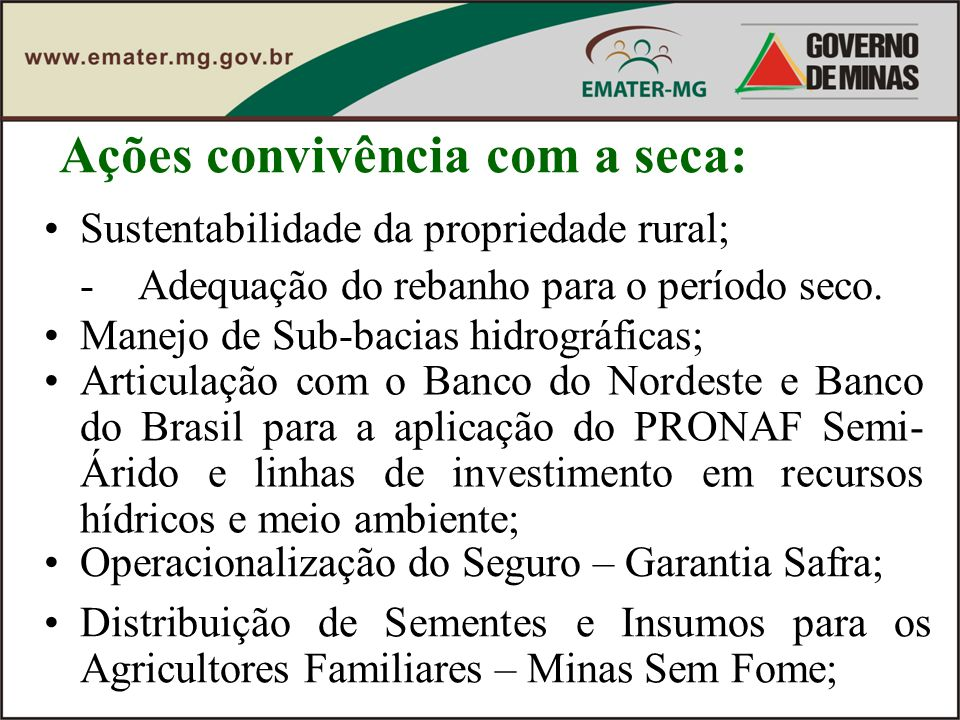 Sustentabilidade da propriedade rural; -Adequação do rebanho para o período seco. Ações convivência com a seca: Manejo de Sub-bacias hidrográficas; Ar