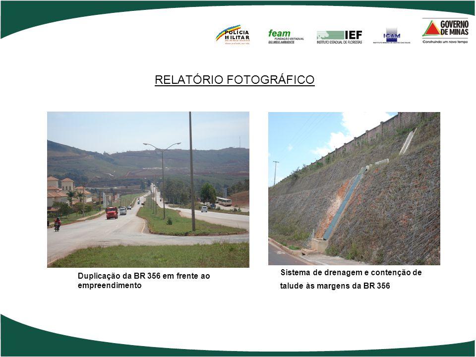 RELATÓRIO FOTOGRÁFICO Duplicação da BR 356 em frente ao empreendimento Sistema de drenagem e contenção de talude às margens da BR 356