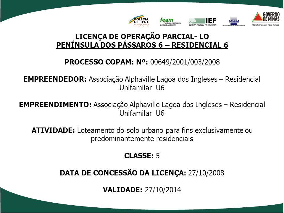 LICENÇA DE OPERAÇÃO PARCIAL- LO PENÍNSULA DOS PÁSSAROS 6 – RESIDENCIAL 6 PROCESSO COPAM: Nº: 00649/2001/003/2008 EMPREENDEDOR: Associação Alphaville L