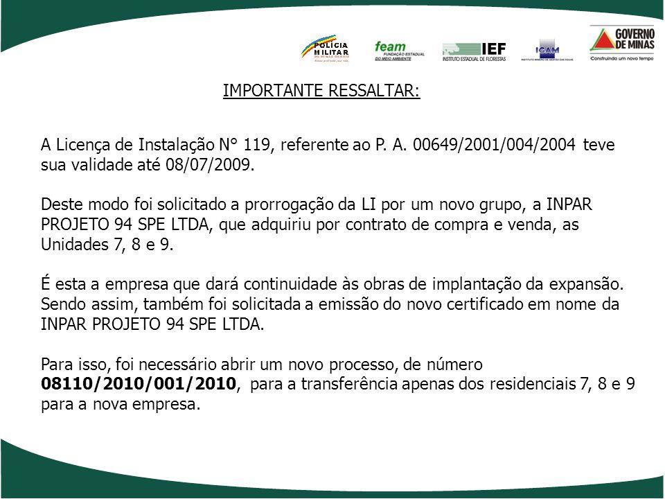 A Licença de Instalação N° 119, referente ao P. A. 00649/2001/004/2004 teve sua validade até 08/07/2009. Deste modo foi solicitado a prorrogação da LI