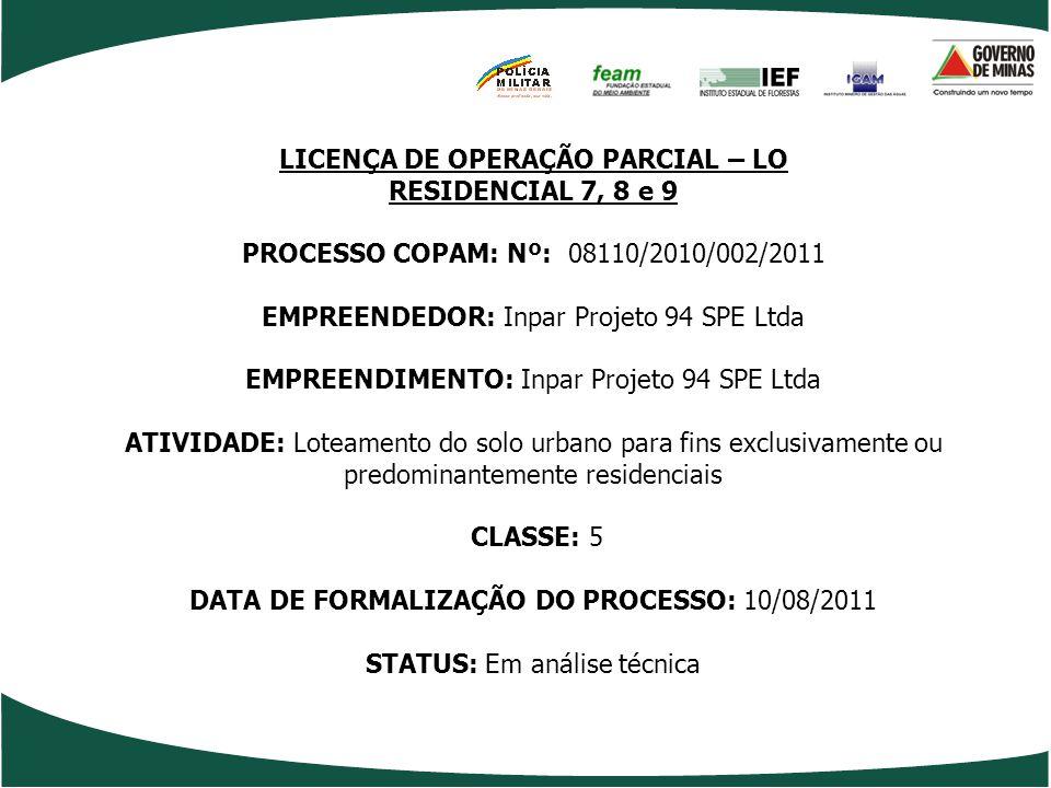 LICENÇA DE OPERAÇÃO PARCIAL – LO RESIDENCIAL 7, 8 e 9 PROCESSO COPAM: Nº: 08110/2010/002/2011 EMPREENDEDOR: Inpar Projeto 94 SPE Ltda EMPREENDIMENTO: