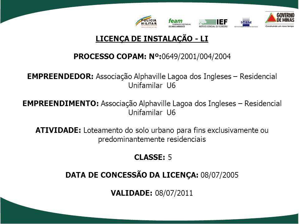 LICENÇA DE INSTALAÇÃO - LI PROCESSO COPAM: Nº:0649/2001/004/2004 EMPREENDEDOR: Associação Alphaville Lagoa dos Ingleses – Residencial Unifamilar U6 EM
