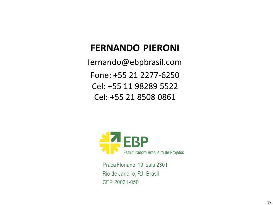 19 FERNANDO PIERONI fernando@ebpbrasil.com Fone: +55 21 2277-6250 Cel: +55 11 98289 5522 Cel: +55 21 8508 0861 Praça Floriano, 19, sala 2301 Rio de Ja