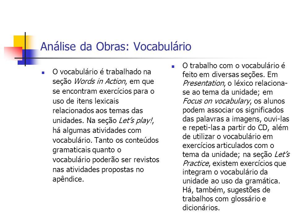 O vocabulário é trabalhado na seção Words in Action, em que se encontram exercícios para o uso de itens lexicais relacionados aos temas das unidades.