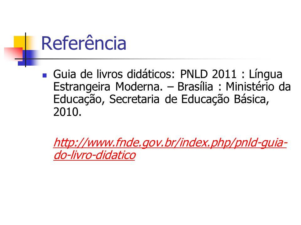 Referência Guia de livros didáticos: PNLD 2011 : Língua Estrangeira Moderna. – Brasília : Ministério da Educação, Secretaria de Educação Básica, 2010.