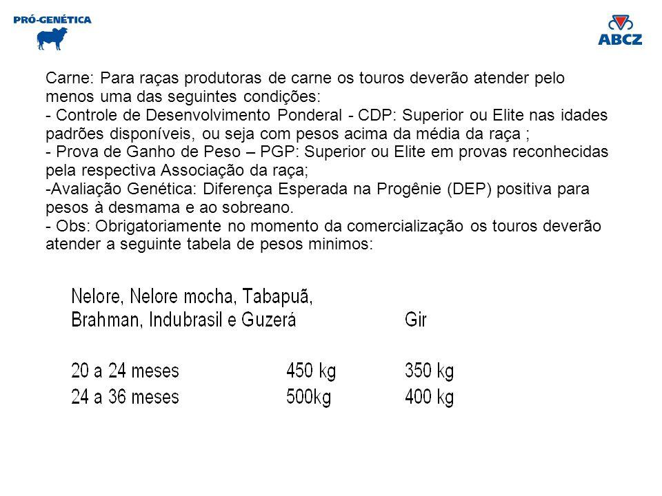 Carne: Para raças produtoras de carne os touros deverão atender pelo menos uma das seguintes condições: - Controle de Desenvolvimento Ponderal - CDP: