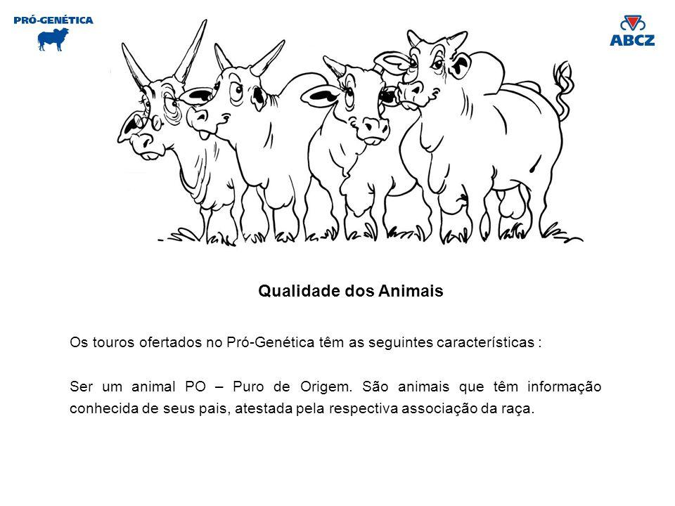QGarantia de qualidade Os touros ofertados no Pró-Genética têm as seguintes características : Ser um animal PO – Puro de Origem. São animais que têm i