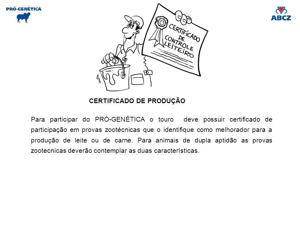 CERTIFICADO DE PRODUÇÃO Para participar do PRÓ-GENÉTICA o touro deve possuir certificado de participação em provas zootécnicas que o identifique como